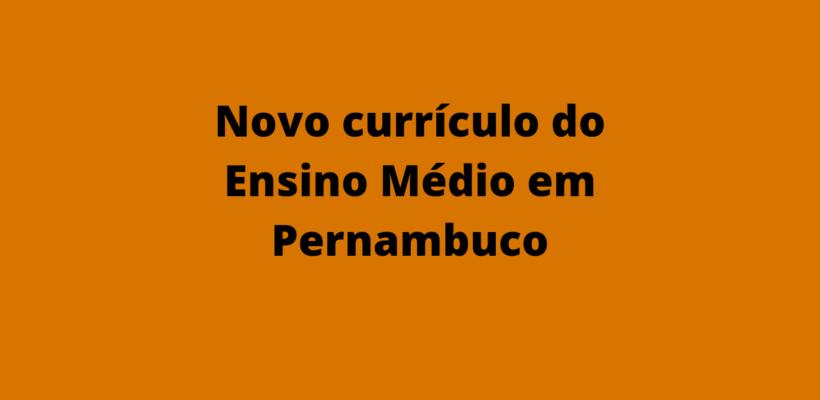Confira o novo currículo do Ensino Médio em Pernambuco